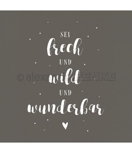 Sei frech und wild und wunderbar Stempel - Alexandra Renke